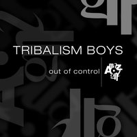 Out of Control — Tribalism Boys