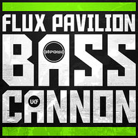 Bass Cannon — Flux Pavilion