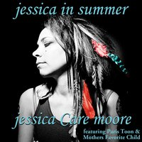 Jessica in Summer (feat. Paris Toon & Mothers Favorite Child) — Jessica Care Moore