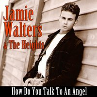 How Do You Talk To An Angel — Jamie Walters & The Heights