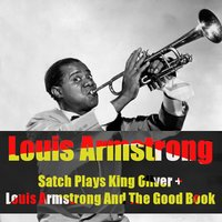 Louis Armstrong: Satch Plays King Oliver + Louis Armstrong and the Good Book — Louis Armstrong
