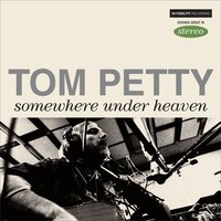 Somewhere Under Heaven — Tom Petty