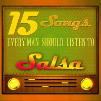 15 Songs Every Man Should Listen To: Salsa — сборник