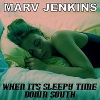 When It's Sleepy Time Down South — Marv Jenkins