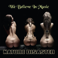 Nature Disaster - We Believe In Music — Nature Disaster