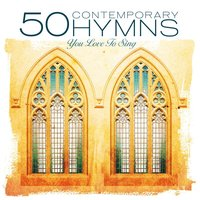 50 Contemporary Hymns You Love to Sing — Hymns You Love to Sing Performers