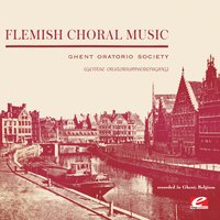 Flemish Choral Music — Ghent Oratorio Society