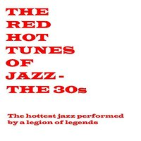 Red Hot Tunes Of Jazz - The 30s — сборник