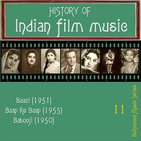 History of Indian Film Music [Baazi (1951), Baap Re Baap (1955),  Babooji (1950)], Vol.  11 — сборник
