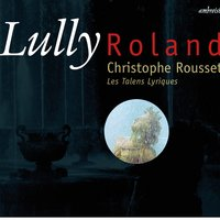 Lully: Rolland — Жан-Батист Люлли, Christophe Rousset, Les Talens Lyriques