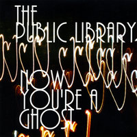 Now You're A Ghost — The Public Library