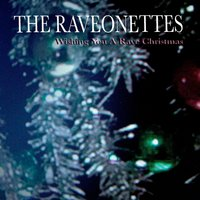 Wishing You A Rave Christmas — The Raveonettes