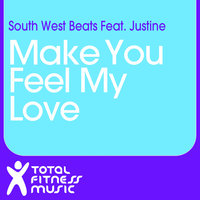 Make You Feel My Love — South West Beats, Justine