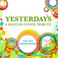 Yesterdays - A Beatles Cover Tribute — The New Merseysiders