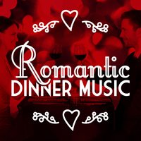 Romantic Dinner Music — Romantic Dinner Party Music, Relaxing Piano, Romantic Piano Academy, Romantic Piano Music Collection, Romantic Dinner Party Music With Relaxing Instrumental Piano|Romantic Piano Academy|Romantic Piano Music Collection
