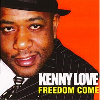 Freedom Come — Kenny Love
