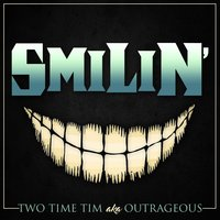 Smilin' — Outrageous, Two Time Tim