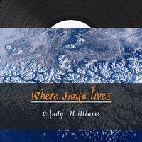 Where Santa Lives — Andy Williams