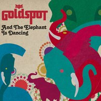 And the Elephant Is Dancing — Goldspot