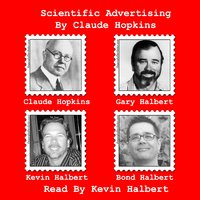 Scientific Advertising by Claude Hopkins - Read by Kevin Halbert — Claude Hopkins, Kevin Halbert, Bond Halbert, Gary Halbert