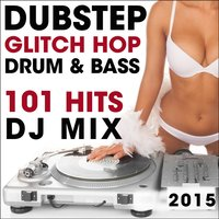 Dubstep Glitch Hop Drum & Bass 101 Hits DJ Mix 2015 — сборник