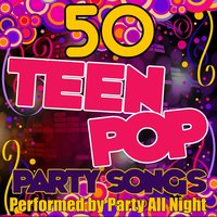50 Teen Pop Party Songs — Party All Night