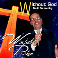 Without God I Could Do Nothing — Winfield Parker