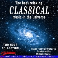 Best Relaxing Classical Music In The Universe — The Royal Festival Orchestra, Conducted By William Bowles, Mozart, Bach, Delibes, Barber, Sibelius, Albinoni, Svendson,