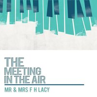 The Meeting in the Air — Mr & Mrs F H Lacy