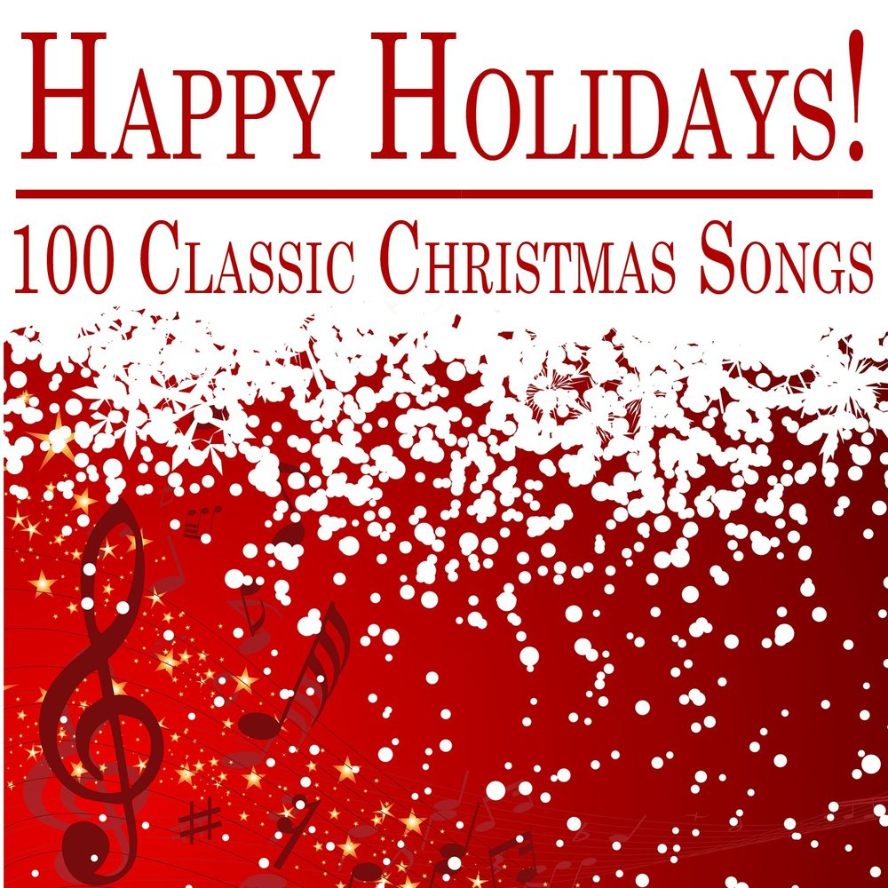 happy holidays 100 classic christmas songs - Christmas Songs Classic