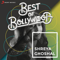 Best of Bollywood: Shreya Ghoshal — Shreya Ghoshal