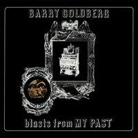 Blasts from My Past — Barry Goldberg
