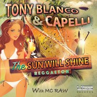 The Sun Will Shine — Tony Blanco, MC Raw & Capelli