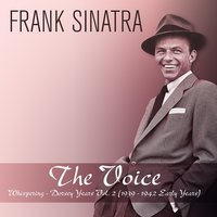 The Voice: Whispering - Dorsey Years, Vol. 2 — Frank Sinatra, Tommy Dorsey And His Orchestra