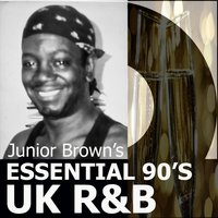 Junior Brown's Essential 90's UK R&b — Junior Brown