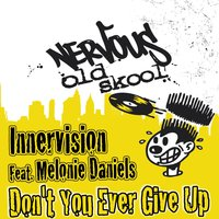 Don't You Ever Give Up — Inner Vision feat. Melonie Daniels