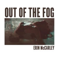 Out of the Fog — Erin McCarley