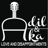Love and Disappointments — Adil & Aka
