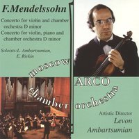Felix Mendelssohn: Concertos for Chamber — Levon Ambartsumian, Moscow Chamber Orchestra ARCO, Moscow Chamber Orchestra ARCO, Levon Ambartsumian, Феликс Мендельсон