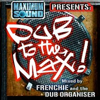 Dub to the Max — Frenchie & The Dub Organiser