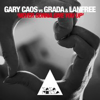 Never Gonna Give You Up — Gary Caos, Grada, Lanfree