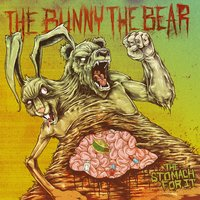 The Stomach For It — The Bunny The Bear
