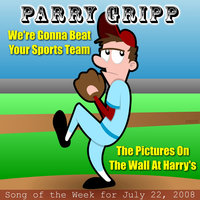 We're Gonna Beat Your Sports Team: Parry Gripp Song of the Week for July 22, 2008 - Single — Parry Gripp