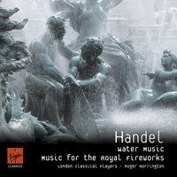 Handel - Music for the Royal Fireworks/ Water Music — Георг Фридрих Гендель, Roger Norrington, London Classical Players/Sir Roger Norrington
