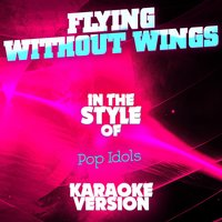 Flying Without Wings (In the Style of Pop Idols) - Single — Ameritz Audio Karaoke