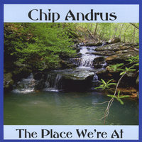 The Place We're At — Chip Andrus