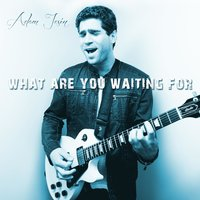 What Are You Waiting For — Adam Jesin