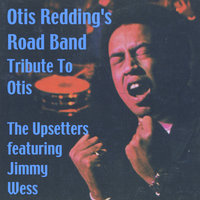 Otis Redding's Road Band (A Tributre to Otis) [feat. Jimmy Wess] — The Upsetters