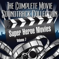 Vol. 7 : Super Heroe Movies — The Complete Movie Soundtrack Collection
