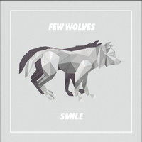 Smile — Few Wolves